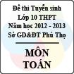 Đề thi tuyển sinh lớp 10 THPT tỉnh Phú Thọ năm học 2012 - 2013 môn Toán - Có đáp án