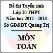 Đề thi tuyển sinh lớp 10 THPT tỉnh Quảng Trị năm học 2012 - 2013 môn Toán