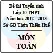 Đề thi tuyển sinh lớp 10 THPT tỉnh Thừa Thiên Huế năm học 2012 - 2013 môn Toán - Có đáp án