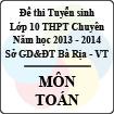 Đề thi tuyển sinh lớp 10 THPT Chuyên tỉnh Bà Rịa - Vũng Tàu năm học 2013 - 2014 môn Toán (không chuyên)