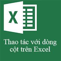 Học MS Excel 2013 bài 5: Thao tác với cột và dòng