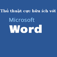 Thủ thuật cực hữu ích khi dùng Microsoft Word