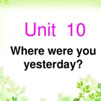 Tiếng Anh lớp 4 Chương trình mới Unit 10: WHERE WERE YOU YESTERDAY?