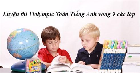 Luyện thi Violympic Toán Tiếng Anh vòng 9 các lớp