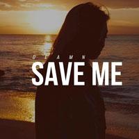 Lời bài hát Save Me - Deamn