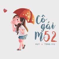 Lời bài hát Cô gái M52 - Huy - Tùng Viu