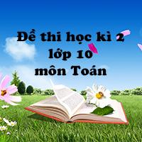 Đề kiểm tra học kì 2 lớp 10 môn Toán trường THPT Nguyễn Du năm học 2017 - 2018