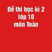 Đề thi học kì 2 lớp 10 môn Toán trường THPT B Thanh Liêm, Hà Nam năm học 2017 - 2018