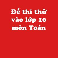 Đề thi thử vào lớp 10 môn Toán trường THCS Nguyễn Trường Tộ năm học 2017 - 2018