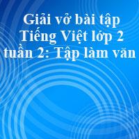 Giải vở bài tập Tiếng Việt lớp 2 tập 1 tuần 2: Tập làm văn