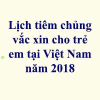 Lịch tiêm chủng vắc xin cho trẻ em tại Việt Nam năm 2021