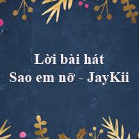 Lời bài hát Sao em nỡ - JayKii