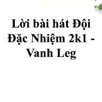 Lời bài hát Đội Đặc Nhiệm 2k1 (Parody) - Vanh Leg