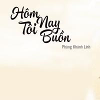 Lời bài hát Hôm nay tôi buồn - Phùng Khánh Linh