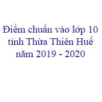 Điểm chuẩn vào lớp 10 THPT tỉnh Thừa Thiên Huế năm 2019 - 2020