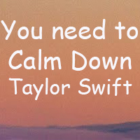 Lời bài hát You Need To Calm Down Taylor Swift