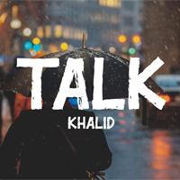 Lời bài hát Talk Khalid Disclosure