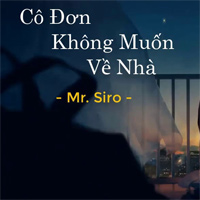 Lời bài hát Cô đơn không muốn về nhà - Mr. Siro