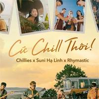 Lời bài hát Cứ Chill thôi - Chillies ft Suni Hạ Linh & Rhymastic