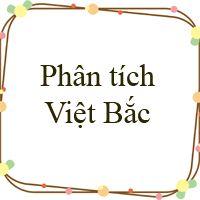 Phân tích bài thơ Việt Bắc của Tố Hữu Hay Chọn Lọc
