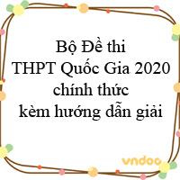 Bộ Đề thi THPT Quốc Gia 2020 đợt 1 + đợt 2 chính thức kèm hướng dẫn giải