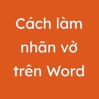 Làm nhãn vở trên Word 2013, 2010, 2007, 2003