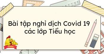Bài tập nghỉ dịch Covid 19 các lớp Tiểu học Ngày $(DATE)