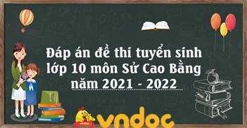 Đáp án đề thi tuyển sinh lớp 10 môn Sử Cao Bằng năm 2021