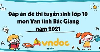 Đáp án đề thi tuyển sinh lớp 10 môn Văn tỉnh Bắc Giang năm 2021