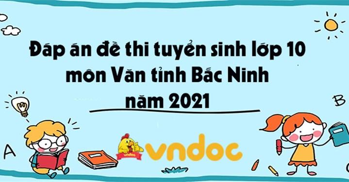 Đáp án đề thi tuyển sinh lớp 10 môn Văn tỉnh Bắc Ninh năm 2021